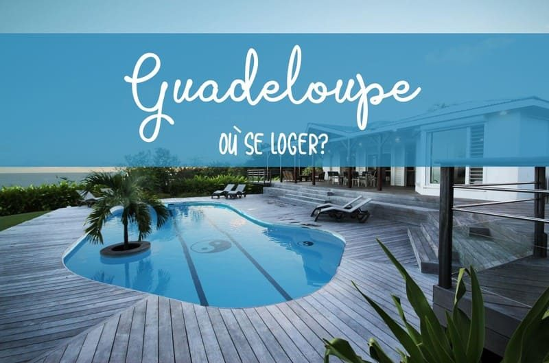 Où se loger en Guadeloupe